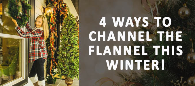 4 Ways to Channel the Flannel This Winter!