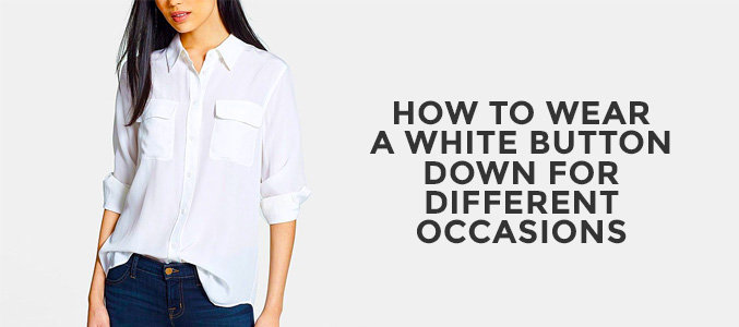 A Fashionable White Button Down and How to Wear It for Different Occasions