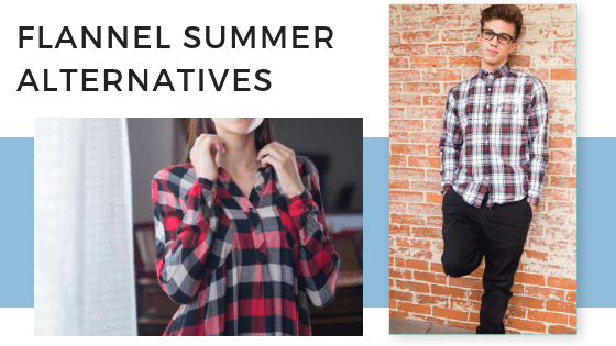 Know Your Flannel Summer Alternatives Before Its Too Late!