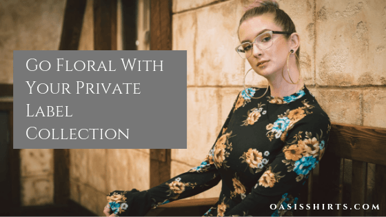 Go Floral With Your Private Label Collection This Season!