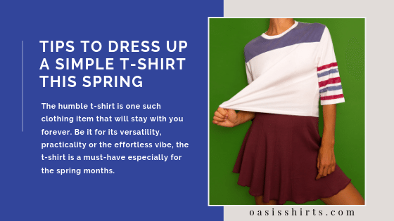 Tips To Dress Up A Simple T-Shirt This Spring