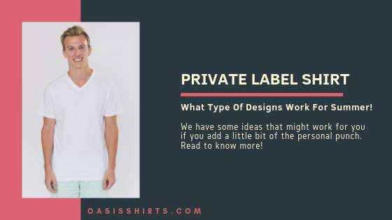What Private Label Shirt Designs Work For Summer!