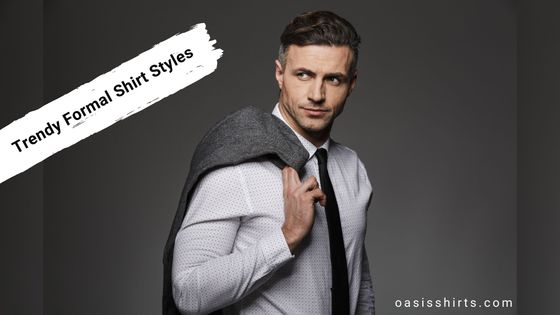 Trendy Formal Shirt Styles You Should Definitely Opt For