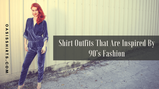 Shirt Outfits That Are Inspired By 90's Fashion